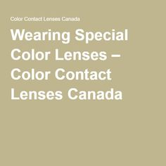 Wearing Special Color Lenses – Color Contact Lenses Canada