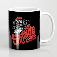 There is no beauty without some strangeness. Mug