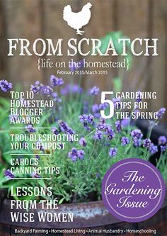 From Scratch Magazine February/March 2015 The Ultimate Homesteading Guide.  Information On Gardening, Backyard Farming, Animal Husbandry, Homeschooling  And ...