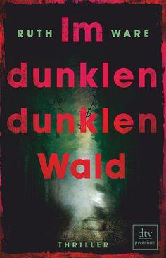 """Ruth Ware: Im dunklen, dunklen Wald (dtv) """"Manche Partys sind gut, manche sind schlecht. Diese hier ist tödlich."""" #Thriller #booklove #spannung"""