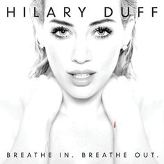 Drowned World: Hilary Duff - Breathe In. Breathe Out (2015) - Rev...