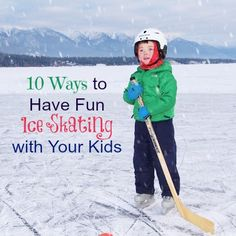 10 Ways to Have Fun Ice Skating with Your Kids by Family Adventures in the Canadian Rockies