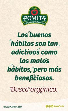 Los buenos hábitos son tan adictivos como los malos hábitos, pero más beneficiosos.  Busca orgánico.