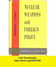 Nuclear Weapons and Foreign Policy / by Henry A. Kissinger; Foreword by Gordon Dean Henry A. Kissinger ,   ,  , ASIN: B004TZGN8U , tutorials , pdf , ebook , torrent , downloads , rapidshare , filesonic , hotfile , megaupload , fileserve