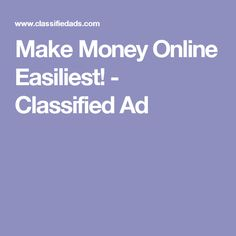 Make Money Online Easiliest! - Classified Ad