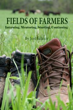 "Fields of Farmers internship in Virginia. ""We don't do anything conventionally. We haven't bought a bag of chemical fertilizer in half a century, never planted a seed, own no plow or disk or silo."" Diversified, grass-based, beyond organic, direct marketing farm."