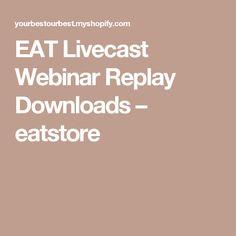 EAT Livecast Webinar Replay Downloads – eatstore