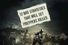 12 Bad Strategies That Will Get Preppers Killed | The Organic Prepper