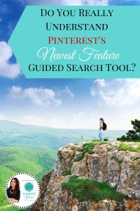 Do You Really Understand Pinterests Newest Feature, Guided Search Tool?