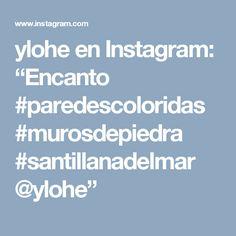 """ylohe en Instagram: """"Encanto #paredescoloridas #murosdepiedra #santillanadelmar @ylohe"""""""