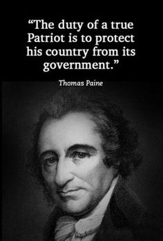 """""""The duty of a true Patriot is to protect his country from its government."""" Thom… """"The duty of a true Patriot is to protect his country from its government."""" Thomas Paine by muriel Quotable Quotes, Wisdom Quotes, Me Quotes, People Quotes, Lyric Quotes, Great Quotes, Inspirational Quotes, The Knowing, Political Quotes"""