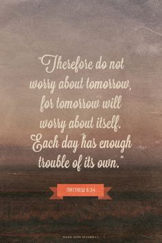 """7th Jan. """"Therefore do not worry about tomorrow, for tomorrow will worry about itself. Each day has enough trouble of its own."""" - Matthew 6:25-34"""