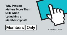 Why Passion Matters More Than Skill When Launching a Membership Site