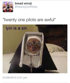GRAMMAR CHECK: it's TØP is because it's one band. Thank you. *drops mic* *pics up mic after I drop it* ALSO LYING IS A SIN AND TYLER JOSEPH DISAPPROVES YOURE OUT OF THE BAND