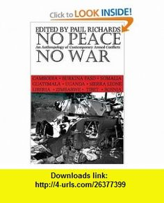 No Peace No War Anthropology Of Contemporary Armed Conflicts (9780821415764) Paul Richards , ISBN-10: 082141576X  , ISBN-13: 978-0821415764 ,  , tutorials , pdf , ebook , torrent , downloads , rapidshare , filesonic , hotfile , megaupload , fileserve