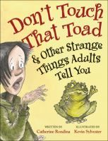 Don't touch that toad & other strange things adults tell you - See more at: http://www.buffalolib.org/vufind/Record/1804879#sthash.si9zhEjl.dpuf