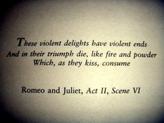 """""""For never was a story of more woe, Than this of Juliet and her Romeo"""""""