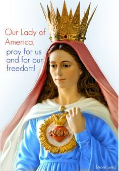 Our Lady of America, pray for us and for our freedom! The U.S. has a patron in Our Lady of America, who desires pilgrimages to the Washington, D.C. basilica, The Shrine of the Immaculate Conception! How blessed are we that we have our Holy Mother in heaven fighting for our salvation and our country!