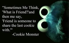 I would share the last cookie with all of my friends