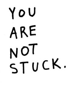 You are not stuck. move forward.