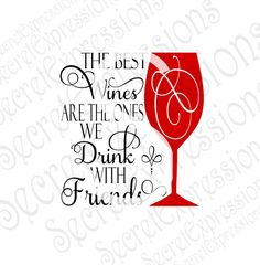The Best Wines Are The Ones We Drink With Friends INSTANT Layered SVG Jpeg DXF File Personal Cutter Pattern Cut Out Print File by SecretGardenDecatur on Etsy