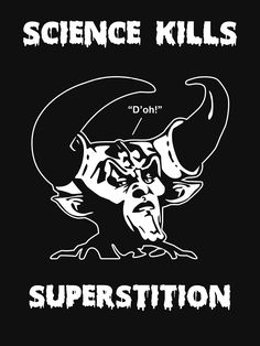 """""""Science Kills Superstition"""" by Samuel Sheats on Redbubble. Apparel and merchandise. #science #atheism #humanism #superstition #logic #ouija #intellectualism #dawkins #harris"""