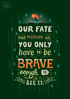Pixar Quote Posters - Created by Risa Rodil brave I am .and I feel it just not see it! Life Quotes Love, New Quotes, Book Quotes, Quotes To Live By, Funny Quotes, Inspirational Quotes, Quotes From Movies, Qoutes, Brave Movie Quotes