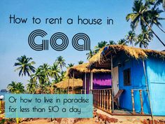 How to Rent a House in Goa Or….. How to Live in Paradise for Less Than £10 a Day ($16)!? Fed up of cold, grey winters and the daily grind? There is another option and it's totally affor…