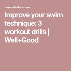 Improve your swim technique: 3 workout drills | Well+Good