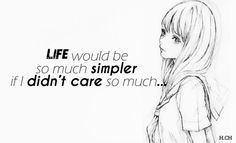 Life would be so much simpler if I didn't care so much ... #quotes #citations #wellsaid #feelings #life #thoughts