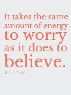 joel osteen quotes on hope | ittakesthesame0aamountofenergy0atoworry0aasitdoesto0abelieve-default