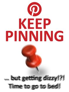 Keep Pinning ... but getting dizzy! I so know what that's like. #humor #pinterest