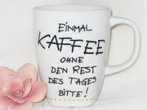 """Tasse """"Einmal Kaffee ohne den Rest des Tages...."""" Erhältlich auf www.dawanda.com/shop/huginacup"""