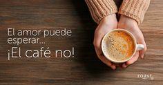 El amor puede esperar... ¡El café no!