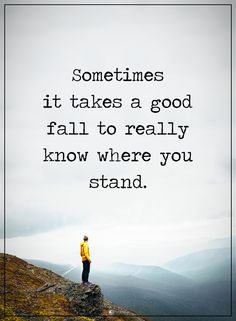 Sometimes it takes a good fall to really know where you stand.  #inspirationalquotes #quotes #inspiration #quotesoftheday #instaquotes #words #qotd #quotestagram #like #love #life #follow #God #Jesus #HolySpirit #Lord #Christ #Bless #Blessed #amazing #GodBlessUs #memes #glory #grace #amen #thankful #grateful #hope #faith #fall #stand #upsidedown