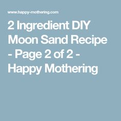 2 Ingredient DIY Moon Sand Recipe - Page 2 of 2 - Happy Mothering
