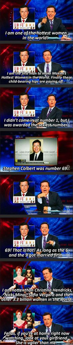 Stephen Colbert is one of the hottest women in the world!