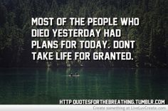 don't take life for granted | Tumblr