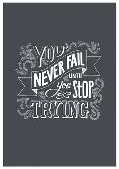 You never fail until you stop trying - PRINT, motivational quote, chalk art, typography Great Quotes, Quotes To Live By, Me Quotes, Motivational Quotes, Inspirational Quotes, Chalk Quotes, Cheesy Quotes, The Words, Lettering Design