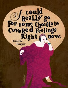 I could really go for some chocolate covered feelings right now