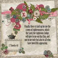 Finally, there is laid up for me the crown of righteousness, which the Lord, the righteous Judge, will give to me on that Day, and not to me only but also to all who have loved His appearing.  2 Timothy 4:8    kit and template: Vintage Valentine by Optic Illusions