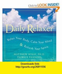 Daily Relaxer Relax Your Body, Calm Your Mind, and Refresh Your Spirit (9781572244542) Patrick Fanning, Matthew McKay PhD , ISBN-10: 1572244542  , ISBN-13: 978-1572244542 ,  , tutorials , pdf , ebook , torrent , downloads , rapidshare , filesonic , hotfile , megaupload , fileserve