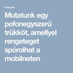 Mutatunk egy pofonegyszerű trükköt, amellyel rengeteget spórolhat a mobilneten Android, Phone, Computers, Internet, Youtube, Telephone, Mobile Phones, Youtubers, Youtube Movies
