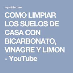 COMO LIMPIAR LOS SUELOS DE CASA CON BICARBONATO, VINAGRE Y LIMON - YouTube