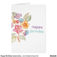 Shop Happy Birthday watercolour greeting card created by EvaBgreetingcards. Watercolor Pictures, Happy Birthday Greeting Card, Get Well Soon, Custom Greeting Cards, It's Your Birthday, Thoughtful Gifts, Floral Design, Flowers, Prints