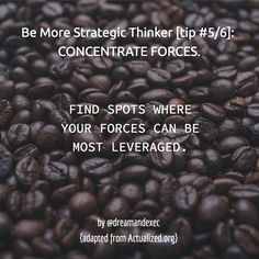 Another checkpoint on your journey to become more strategic. Military generals win battles by directing their forces to their opponent's weak points. This way they can have the most leverage. Do the same in life and business.