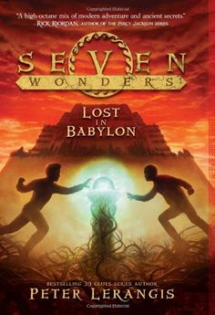 Seven Wonders Book 2: Lost in Babylon by Peter Lerangis,Journeying to the ancient city of Babylon when Bhegad tracks down Marco, the companions face a daunting choice involving a dire trap and a long-lost figure from Jack's past.