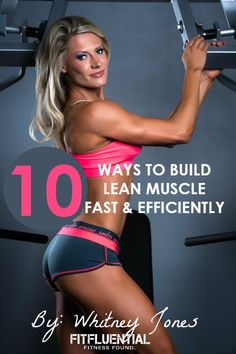 Top Ten Ways to Build Lean Muscle Fast and Efficiently via @fitfluential @whitneyjonesaz #fitfluential