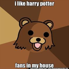 i like harry potter fans in my house - Pedobear www.thememegenerator.net