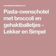 Pasta-ovenschotel met broccoli en gehaktballetjes - Lekker en Simpel